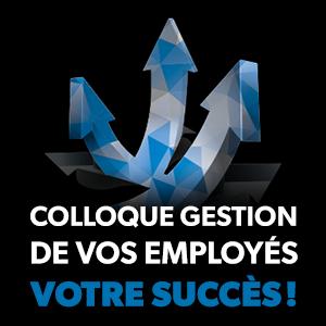 Colloque La gestion de vos employés, votre succès!