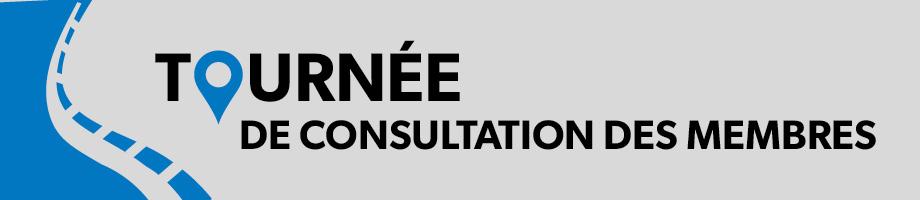 Tournée de consultation des membres